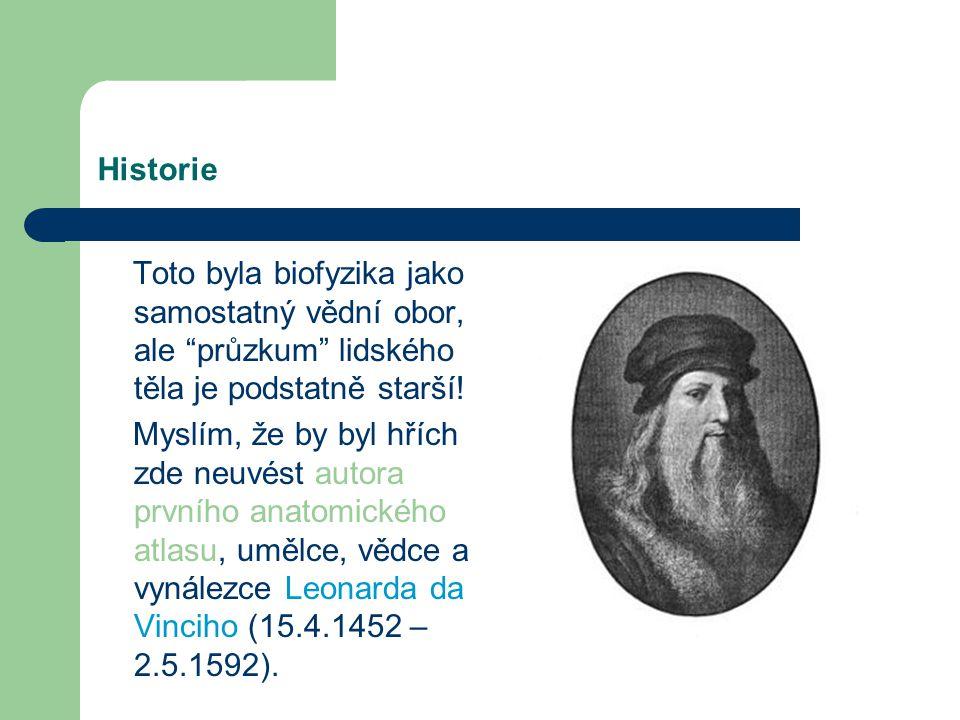 Historie Toto byla biofyzika jako samostatný vědní obor, ale průzkum lidského těla je podstatně starší!