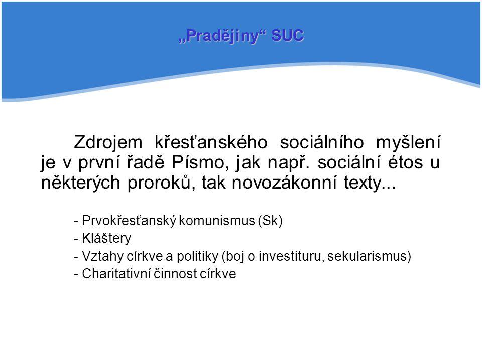 """""""Pradějiny SUC Zdrojem křesťanského sociálního myšlení je v první řadě Písmo, jak např. sociální étos u některých proroků, tak novozákonní texty..."""