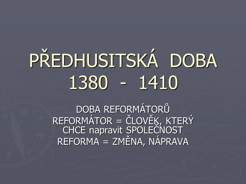 PŘEDHUSITSKÁ DOBA 1380 - 1410 DOBA REFORMÁTORŮ