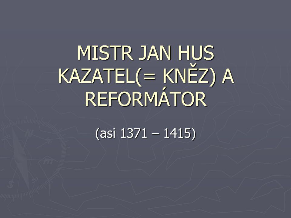 MISTR JAN HUS KAZATEL(= KNĚZ) A REFORMÁTOR