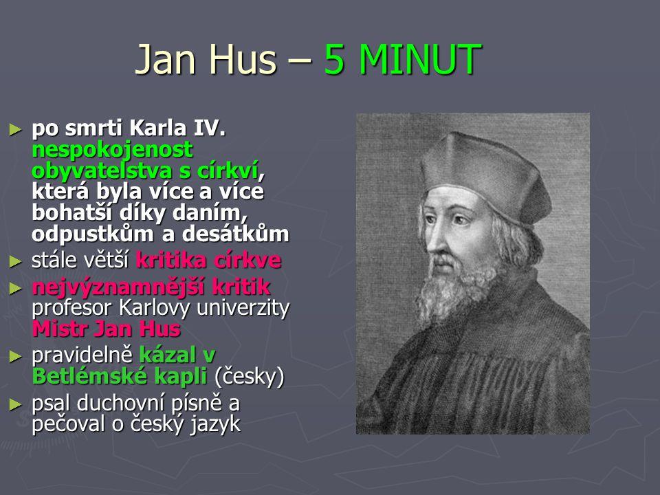 Jan Hus – 5 MINUT po smrti Karla IV. nespokojenost obyvatelstva s církví, která byla více a více bohatší díky daním, odpustkům a desátkům.