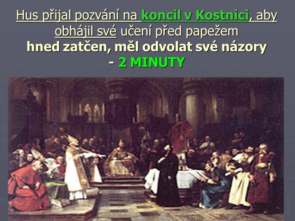 Hus přijal pozvání na koncil v Kostnici, aby obhájil své učení před papežem hned zatčen, měl odvolat své názory - 2 MINUTY
