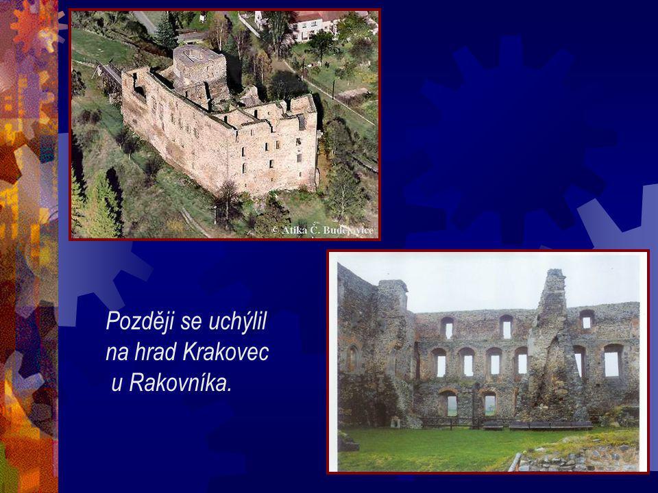 Později se uchýlil na hrad Krakovec u Rakovníka.