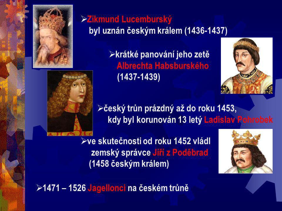 Zikmund Lucemburský byl uznán českým králem (1436-1437) krátké panování jeho zetě. Albrechta Habsburského.