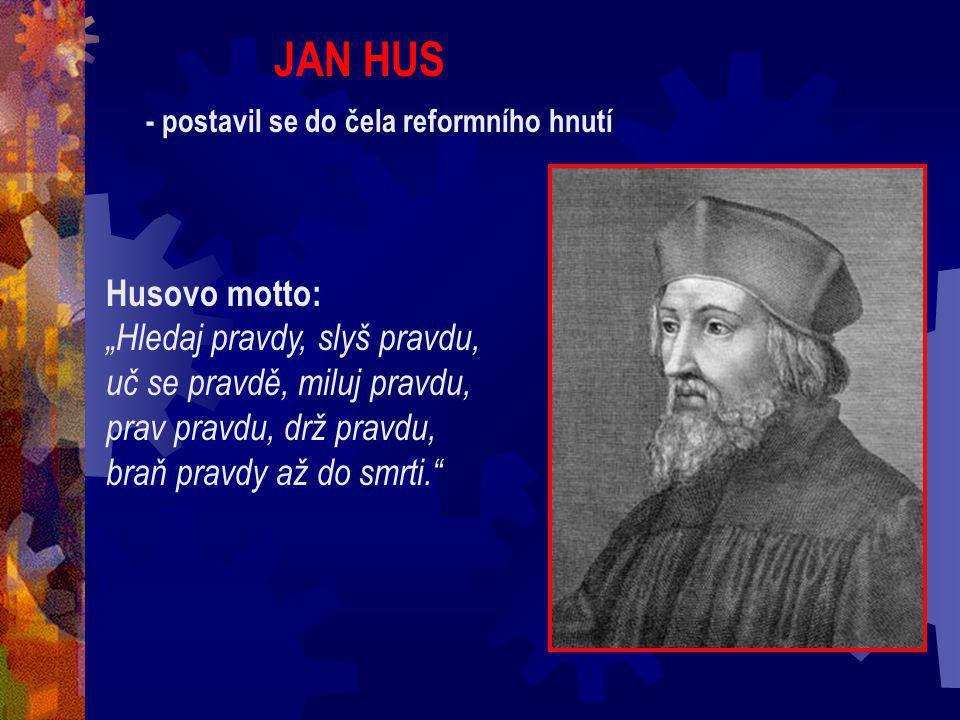 "JAN HUS Husovo motto: ""Hledaj pravdy, slyš pravdu,"
