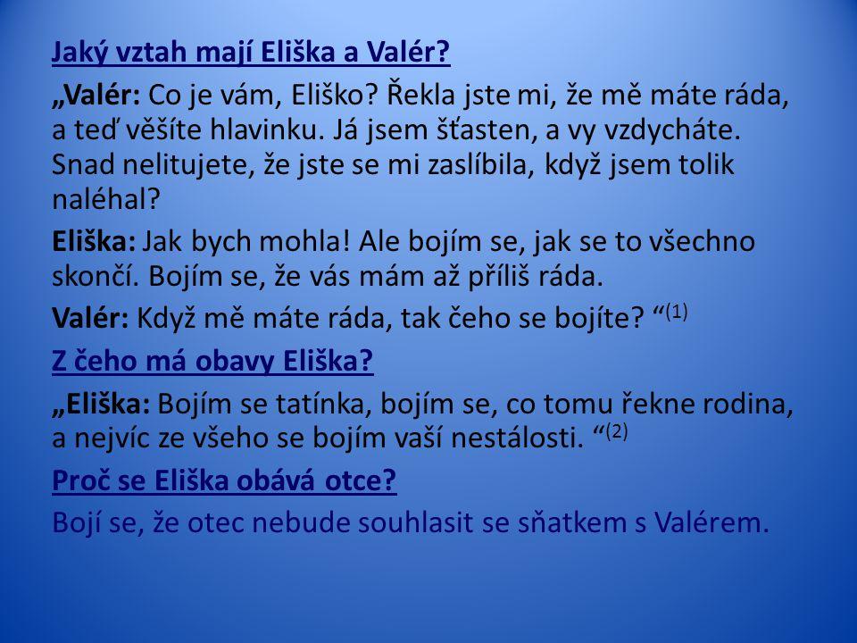 """Jaký vztah mají Eliška a Valér. """"Valér: Co je vám, Eliško"""