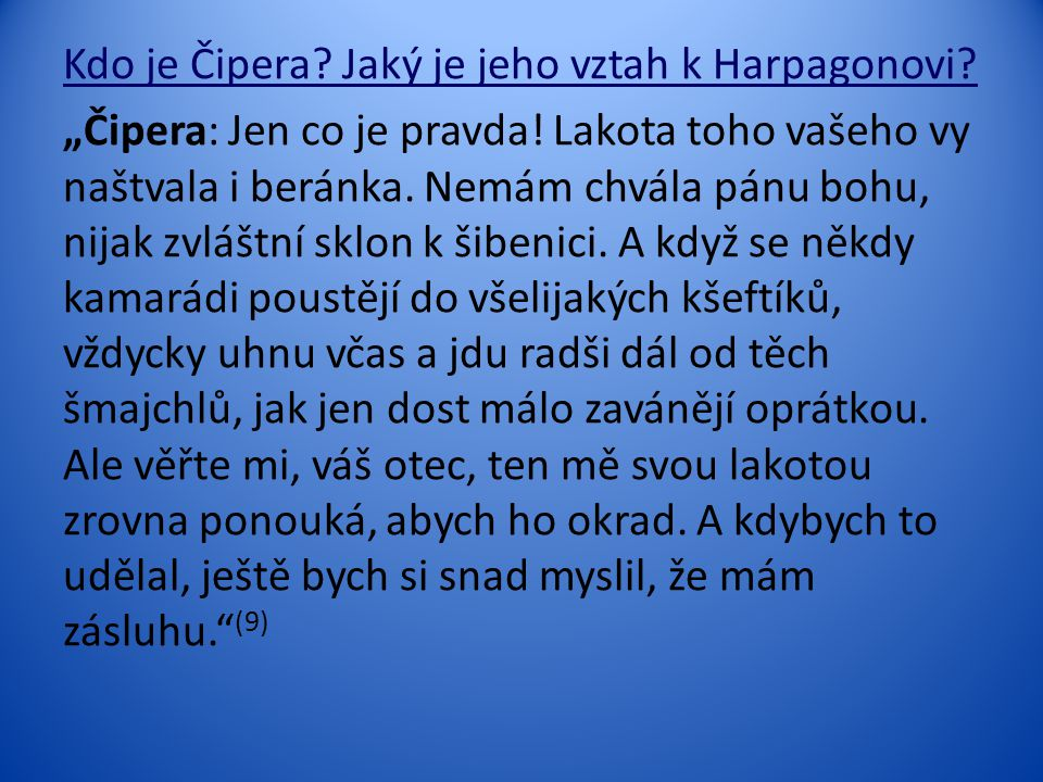 Kdo je Čipera. Jaký je jeho vztah k Harpagonovi
