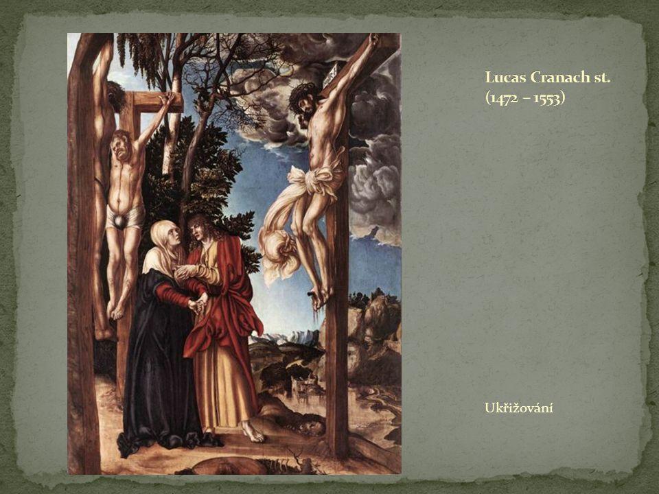 Lucas Cranach st. (1472 – 1553) Ukřižování