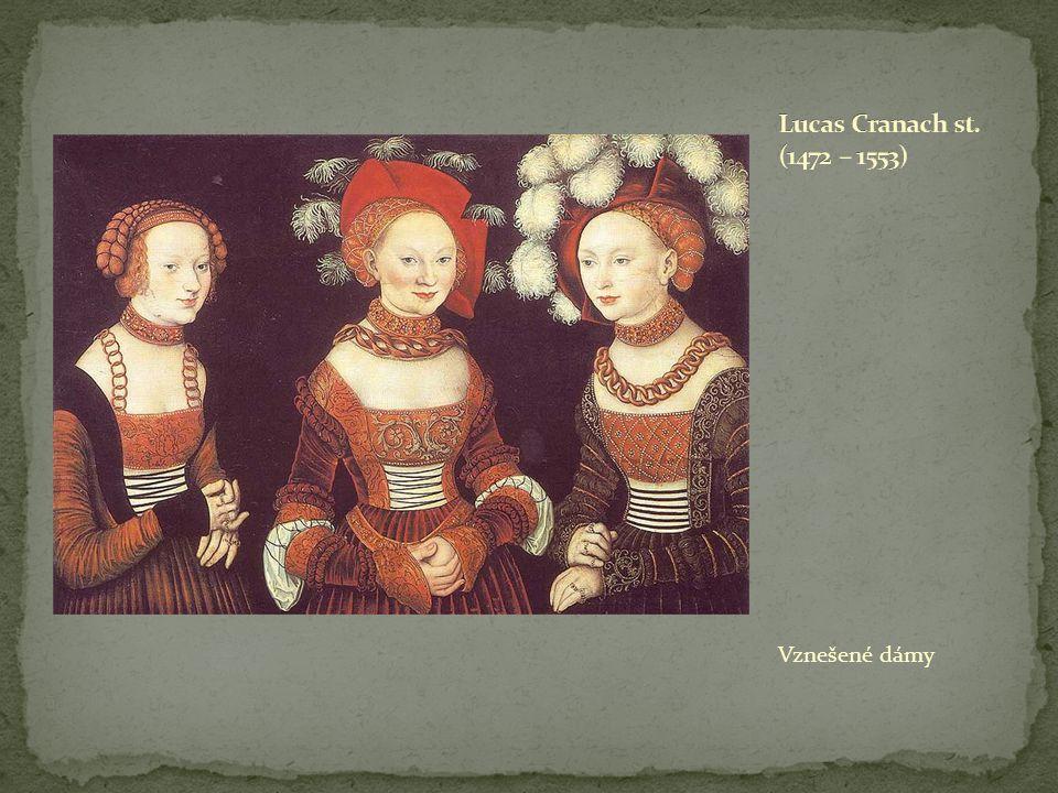 Lucas Cranach st. (1472 – 1553) Vznešené dámy