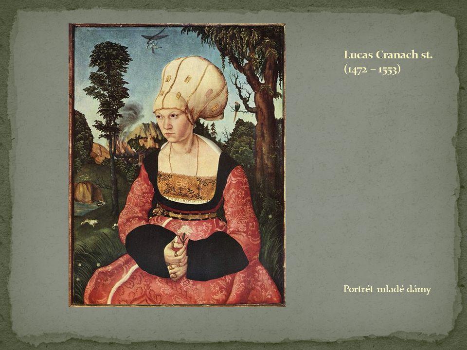 Lucas Cranach st. (1472 – 1553) Portrét mladé dámy