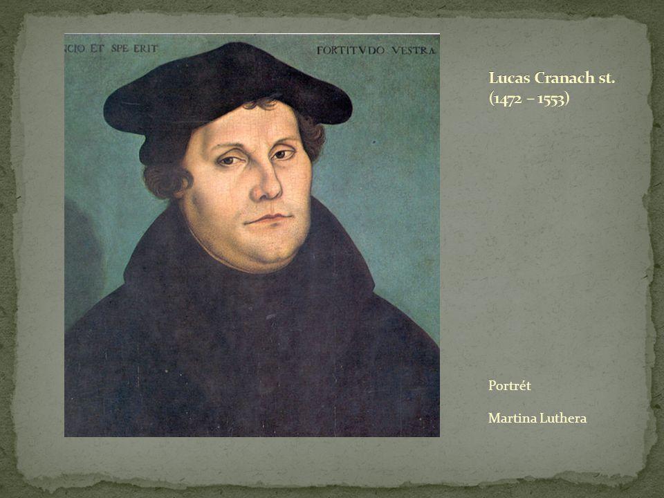 Lucas Cranach st. (1472 – 1553) Portrét Martina Luthera
