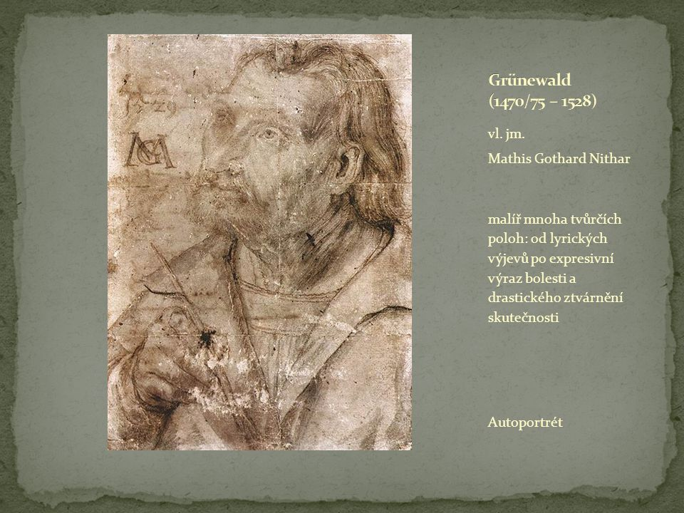 Grünewald (1470/75 – 1528) vl. jm. Mathis Gothard Nithar