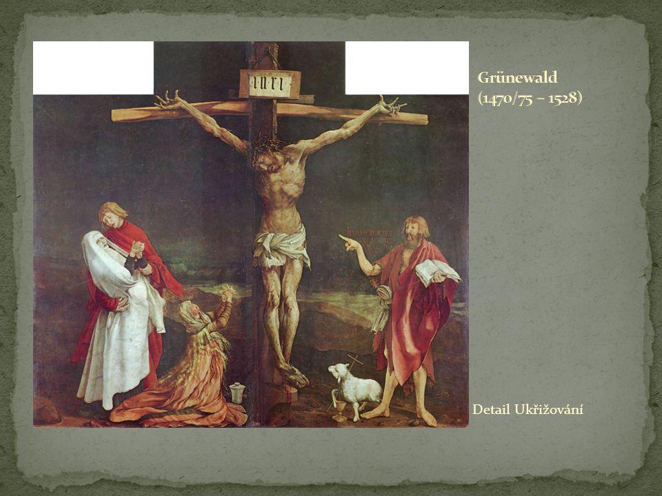 Grünewald (1470/75 – 1528) Detail Ukřižování