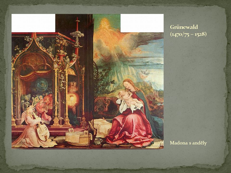 Grünewald (1470/75 – 1528) Madona s anděly