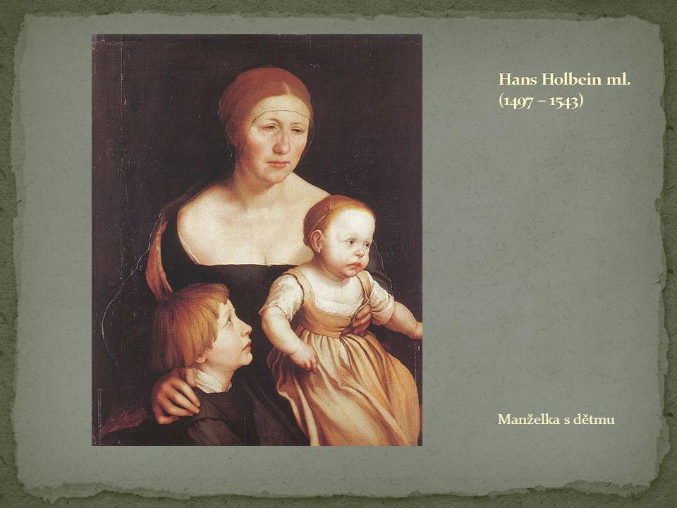 Hans Holbein ml. (1497 – 1543) Manželka s dětmu