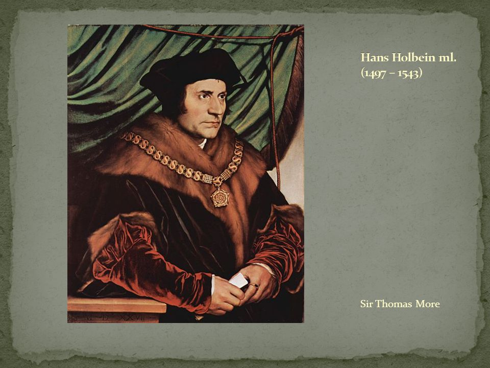 Hans Holbein ml. (1497 – 1543) Sir Thomas More