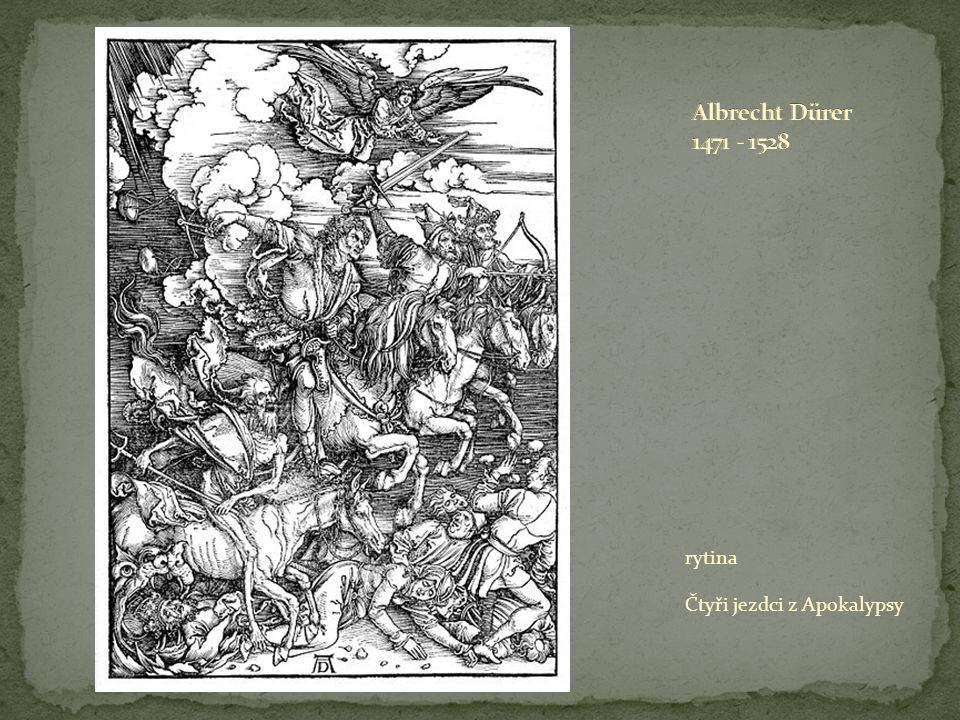 Albrecht Dürer 1471 - 1528 rytina Čtyři jezdci z Apokalypsy
