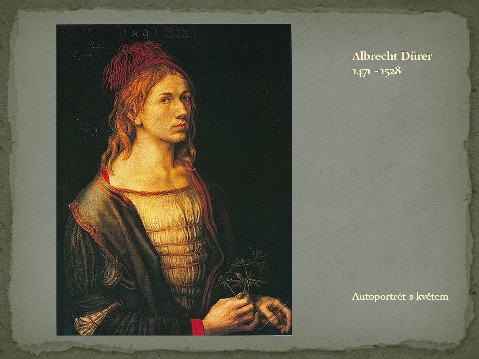 Albrecht Dürer 1471 - 1528 Autoportrét s květem
