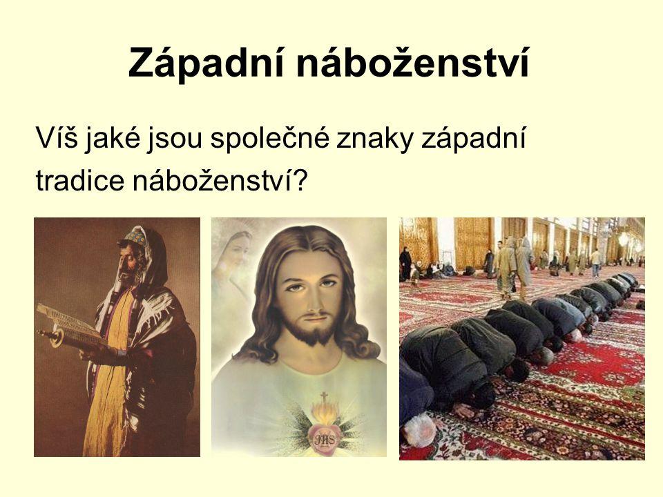 Západní náboženství Víš jaké jsou společné znaky západní