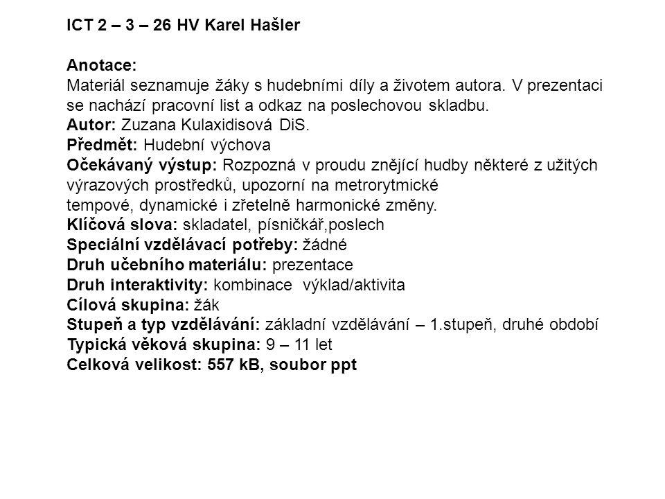 ICT 2 – 3 – 26 HV Karel Hašler Anotace: Materiál seznamuje žáky s hudebními díly a životem autora. V prezentaci.