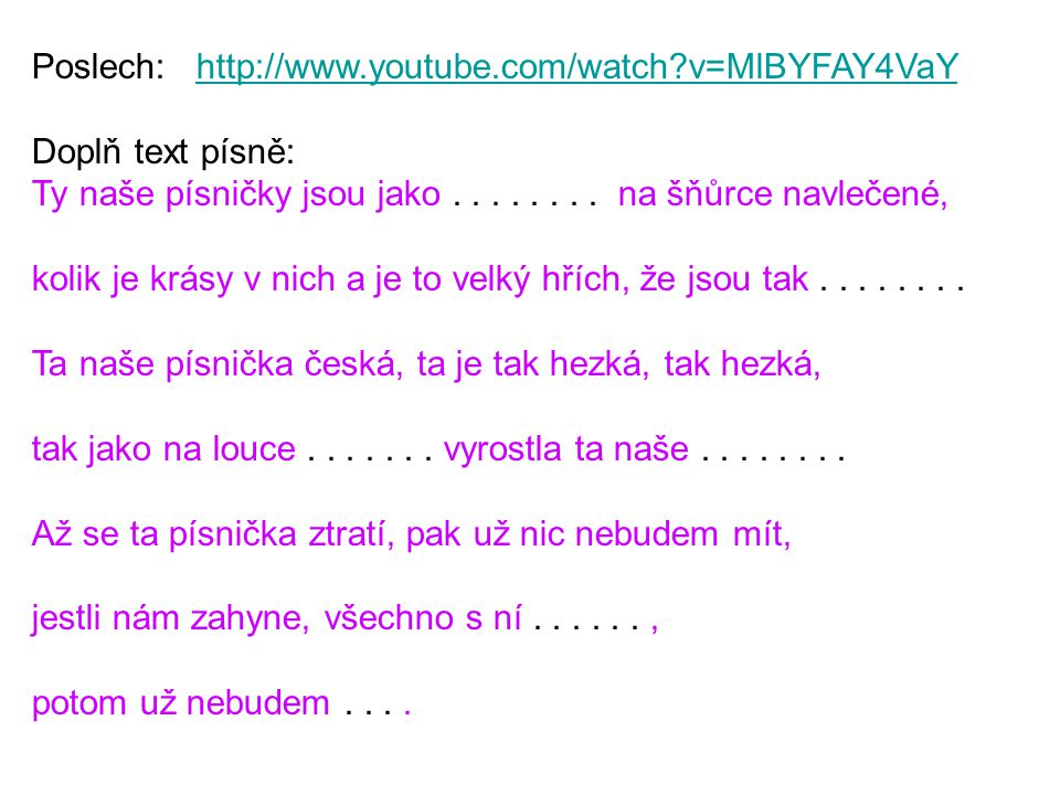 Poslech: http://www.youtube.com/watch v=MlBYFAY4VaY