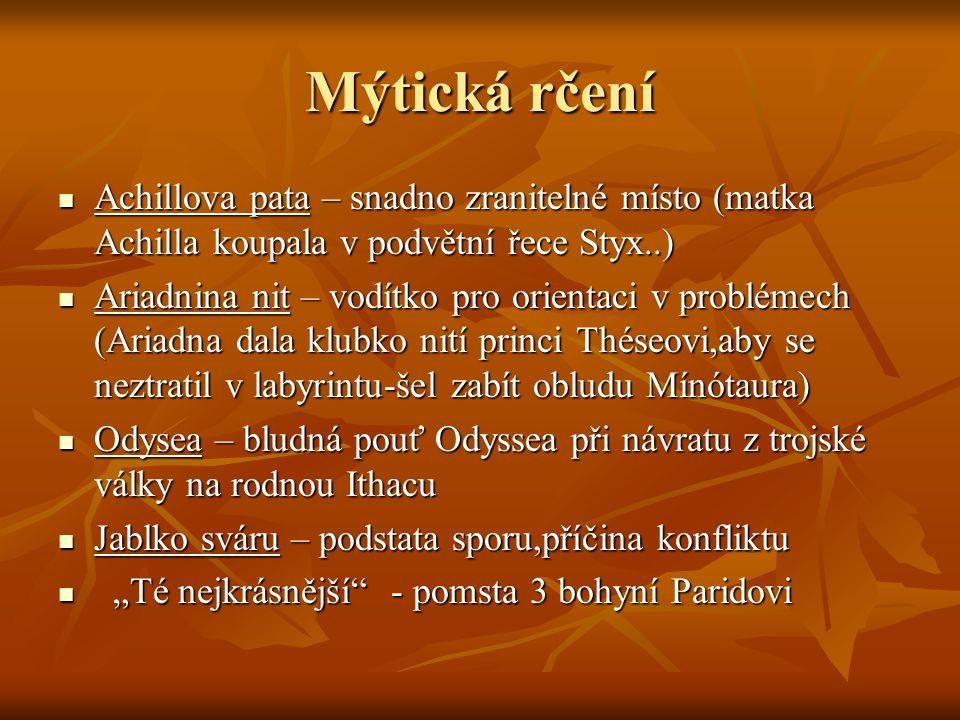 Mýtická rčení Achillova pata – snadno zranitelné místo (matka Achilla koupala v podvětní řece Styx..)