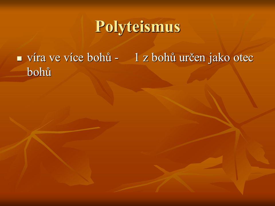 Polyteismus víra ve více bohů - 1 z bohů určen jako otec bohů