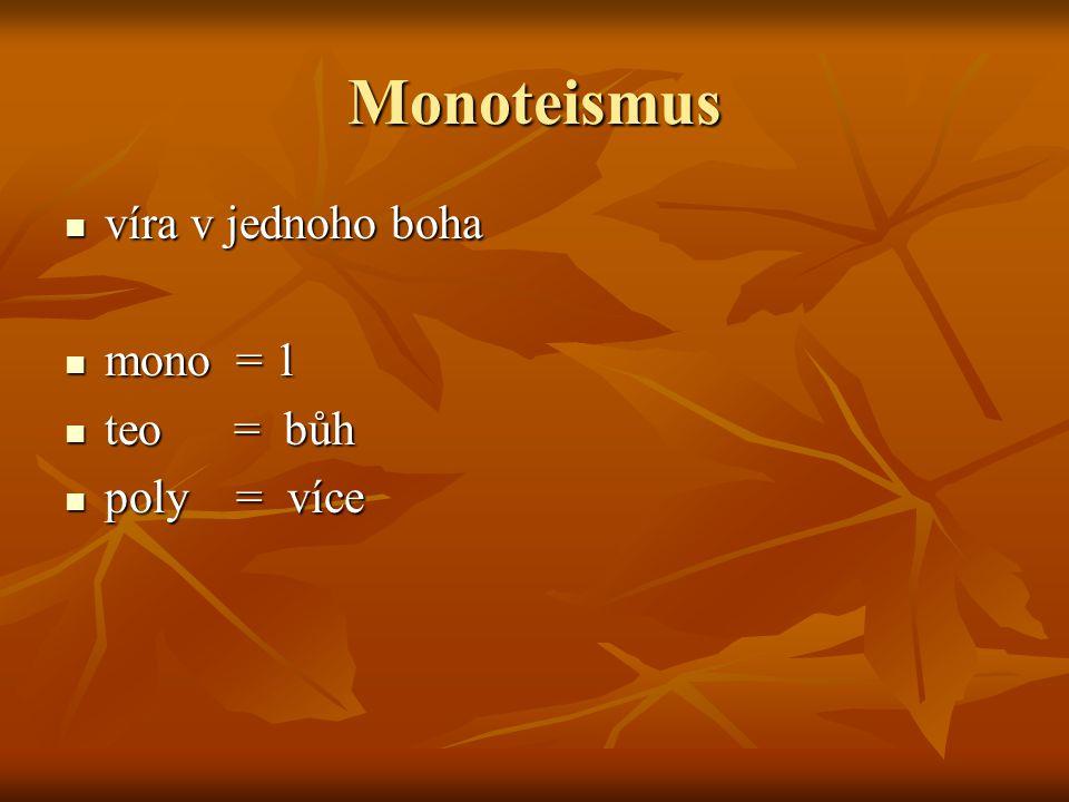 Monoteismus víra v jednoho boha mono = 1 teo = bůh poly = více