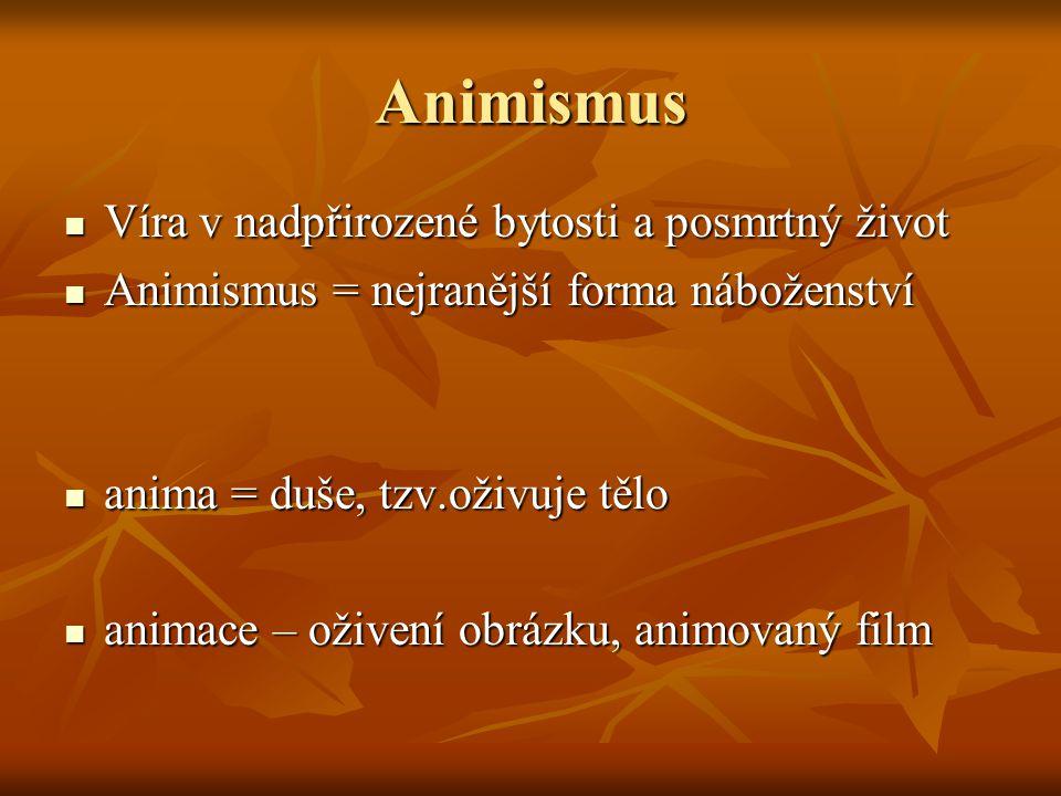 Animismus Víra v nadpřirozené bytosti a posmrtný život