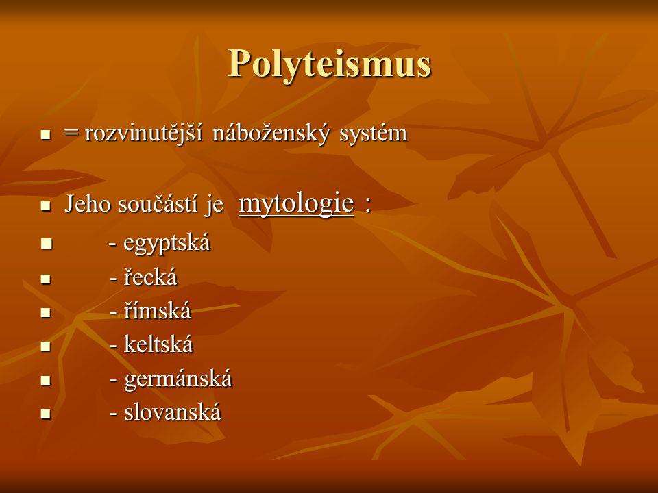 Polyteismus - egyptská = rozvinutější náboženský systém