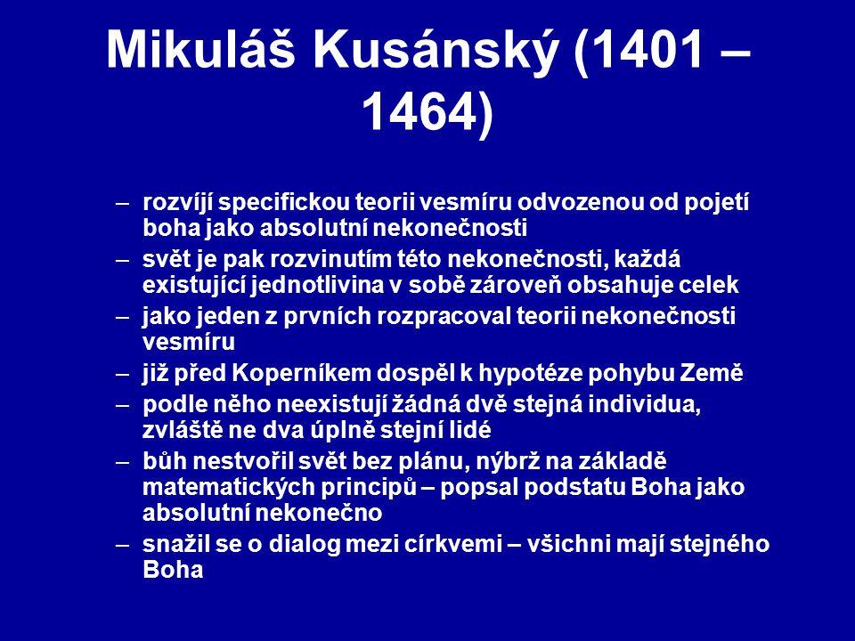 Mikuláš Kusánský (1401 – 1464) rozvíjí specifickou teorii vesmíru odvozenou od pojetí boha jako absolutní nekonečnosti.