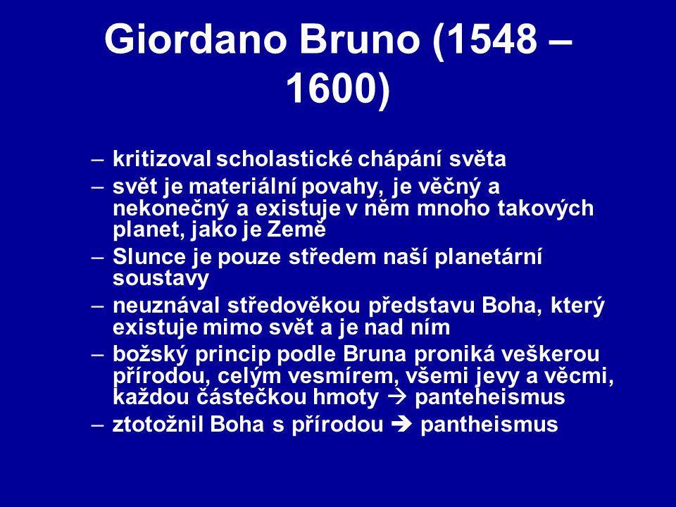 Giordano Bruno (1548 – 1600) kritizoval scholastické chápání světa