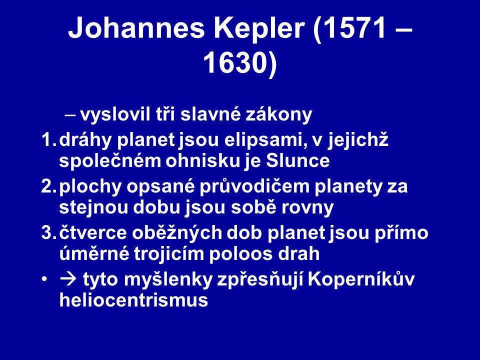 Johannes Kepler (1571 – 1630) vyslovil tři slavné zákony