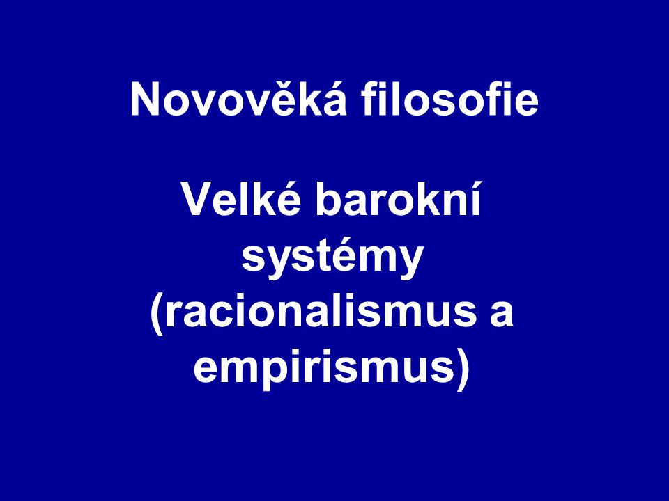 Velké barokní systémy (racionalismus a empirismus)