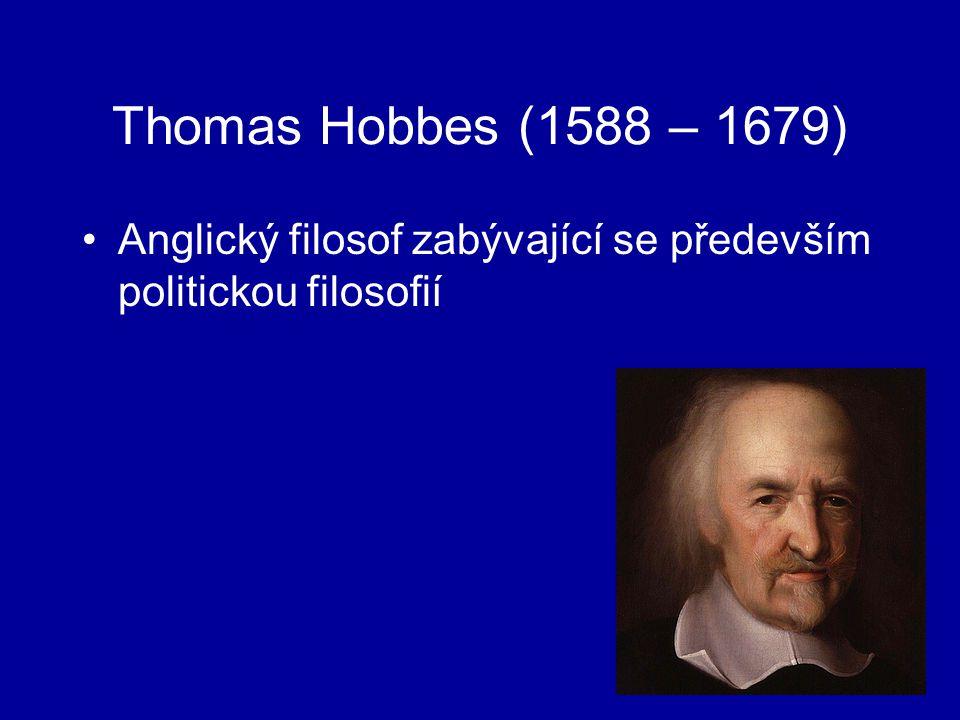 Thomas Hobbes (1588 – 1679) Anglický filosof zabývající se především politickou filosofií