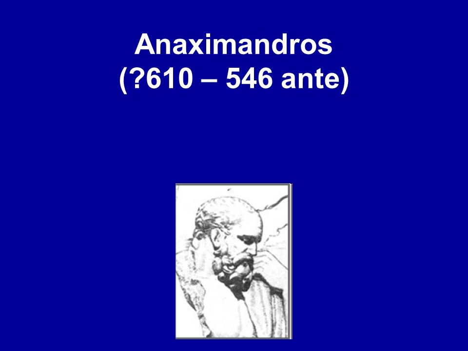 Anaximandros ( 610 – 546 ante)