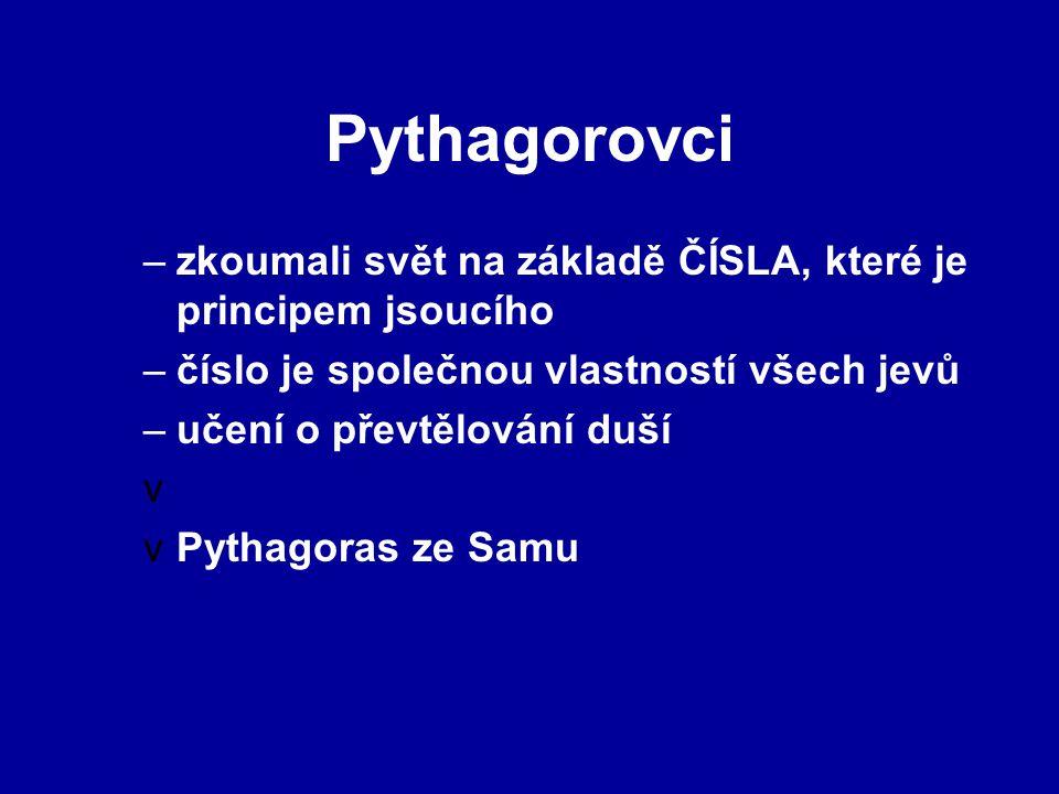 Pythagorovci zkoumali svět na základě ČÍSLA, které je principem jsoucího. číslo je společnou vlastností všech jevů.