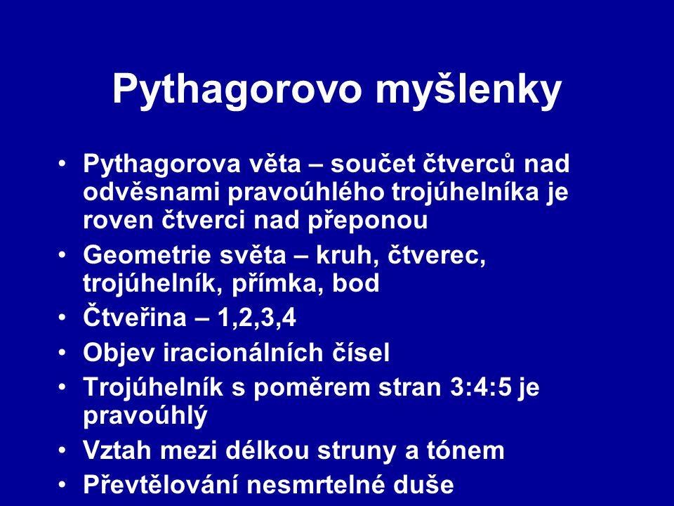 Pythagorovo myšlenky Pythagorova věta – součet čtverců nad odvěsnami pravoúhlého trojúhelníka je roven čtverci nad přeponou.