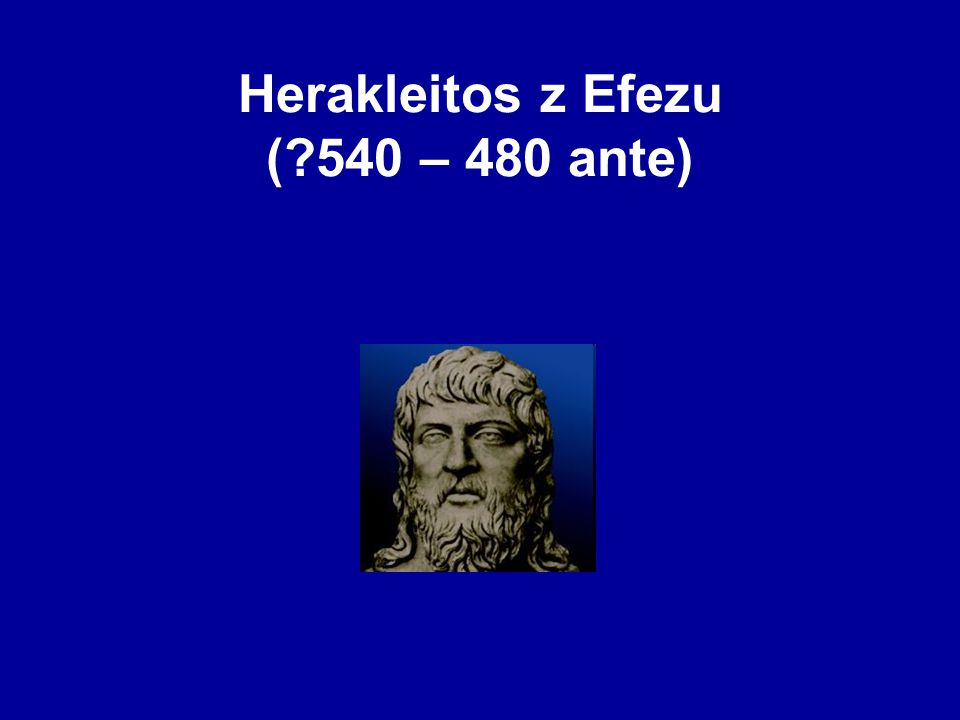 Herakleitos z Efezu ( 540 – 480 ante)