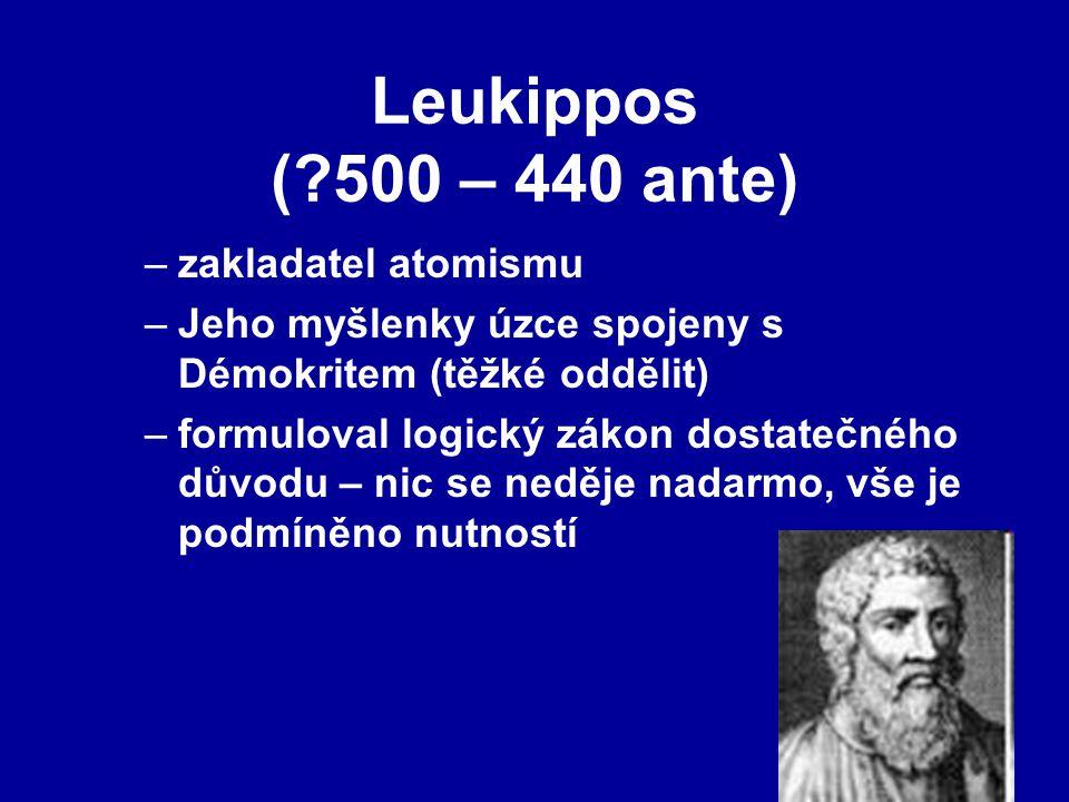 Leukippos ( 500 – 440 ante) zakladatel atomismu