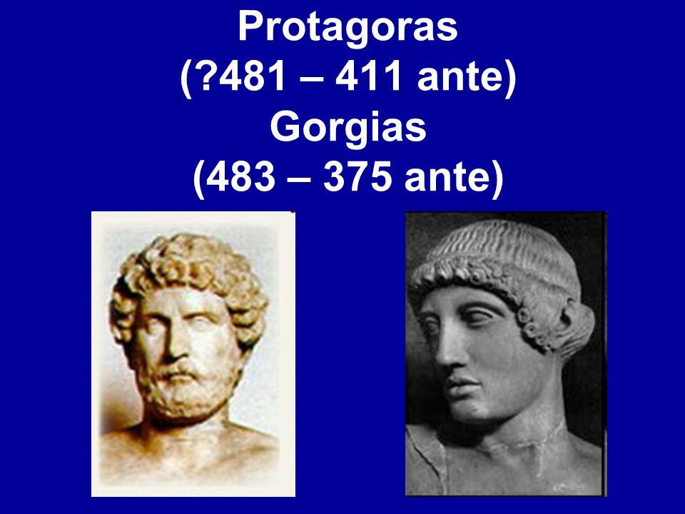 Protagoras ( 481 – 411 ante) Gorgias (483 – 375 ante)