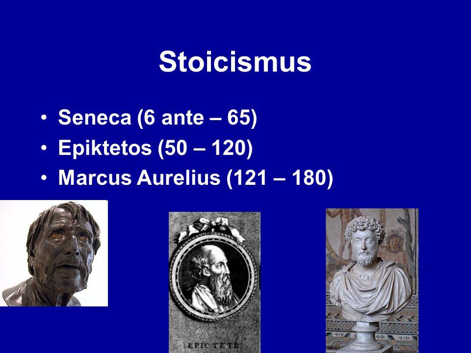 Stoicismus Seneca (6 ante – 65) Epiktetos (50 – 120)