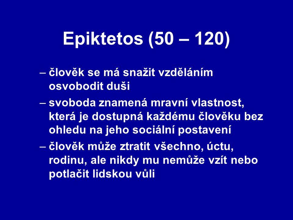 Epiktetos (50 – 120) člověk se má snažit vzděláním osvobodit duši