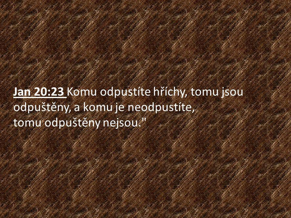 Jan 20:23 Komu odpustíte hříchy, tomu jsou odpuštěny, a komu je neodpustíte,