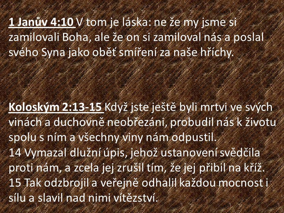 1 Janův 4:10 V tom je láska: ne že my jsme si zamilovali Boha, ale že on si zamiloval nás a poslal svého Syna jako oběť smíření za naše hříchy.
