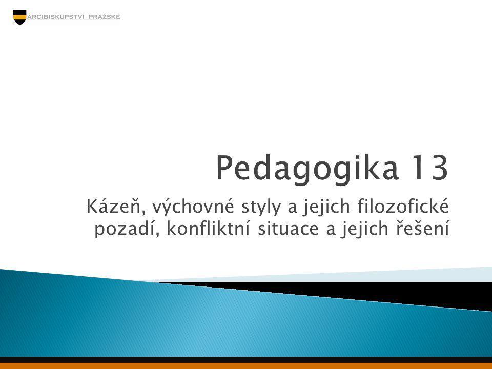 Pedagogika 13 Kázeň, výchovné styly a jejich filozofické pozadí, konfliktní situace a jejich řešení.