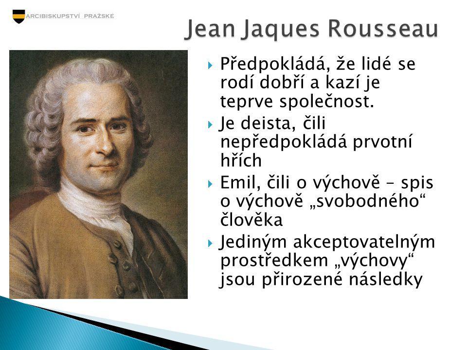 Jean Jaques Rousseau Předpokládá, že lidé se rodí dobří a kazí je teprve společnost. Je deista, čili nepředpokládá prvotní hřích.