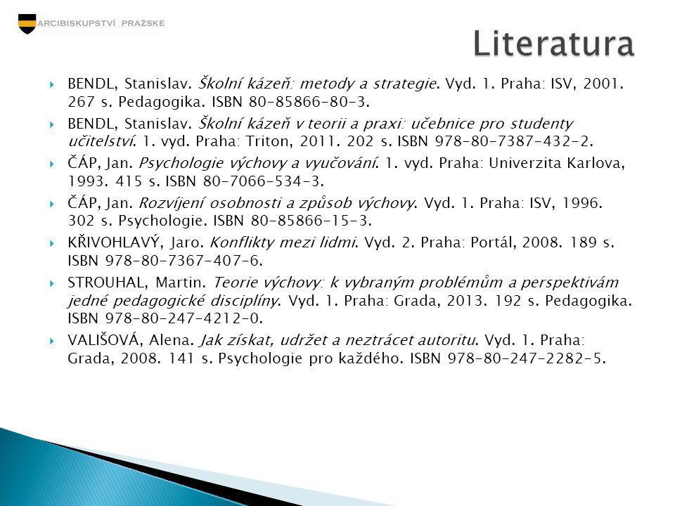 Literatura Bendl, Stanislav. Školní kázeň: metody a strategie. Vyd. 1. Praha: ISV, 2001. 267 s. Pedagogika. ISBN 80-85866-80-3.