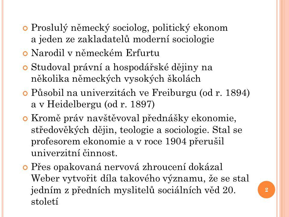 Proslulý německý sociolog, politický ekonom a jeden ze zakladatelů moderní sociologie