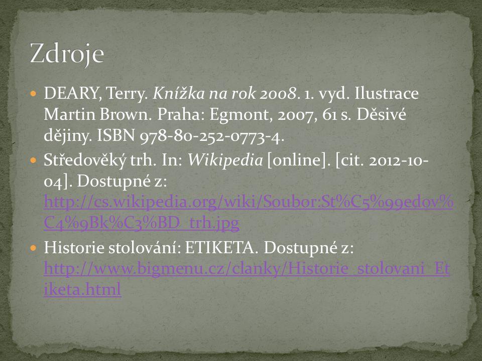 Zdroje DEARY, Terry. Knížka na rok 2008. 1. vyd. Ilustrace Martin Brown. Praha: Egmont, 2007, 61 s. Děsivé dějiny. ISBN 978-80-252-0773-4.